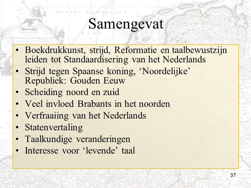 37 Samengevat Boekdrukkunst, strijd, Reformatie en taalbewustzijn leiden tot Standaardisering van het Nederlands Strijd tegen Spaanse koning, 'Noordel