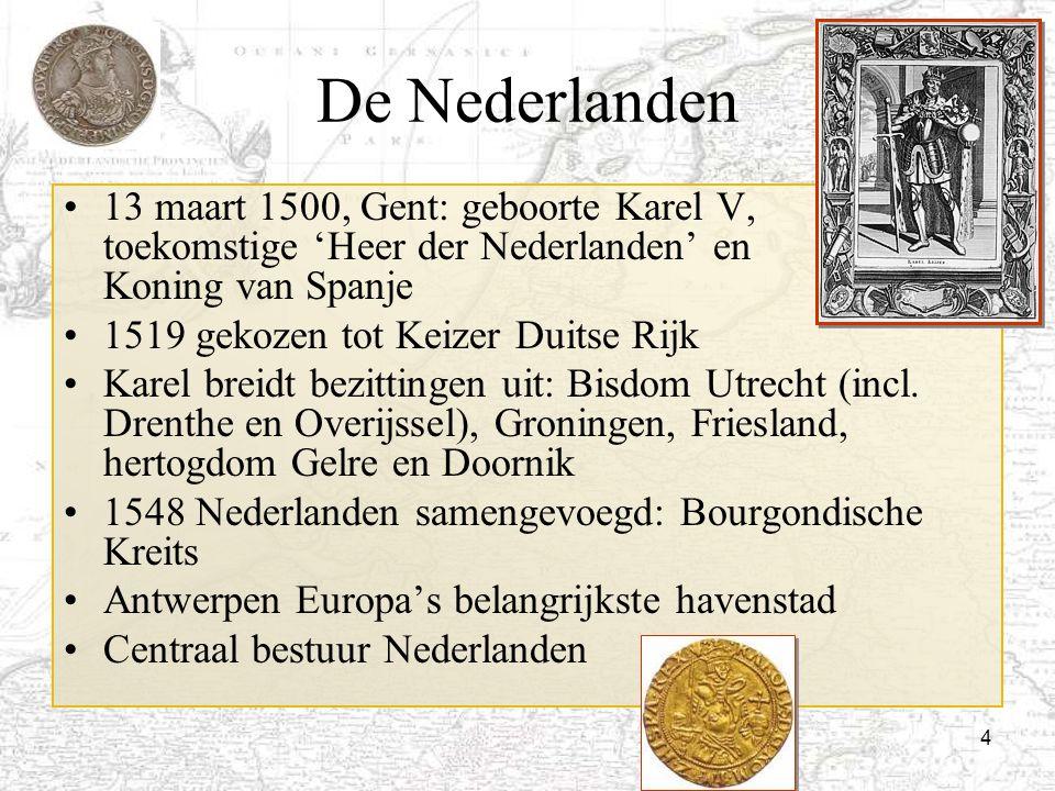 4 De Nederlanden 13 maart 1500, Gent: geboorte Karel V, toekomstige 'Heer der Nederlanden' en Koning van Spanje 1519 gekozen tot Keizer Duitse Rijk Ka