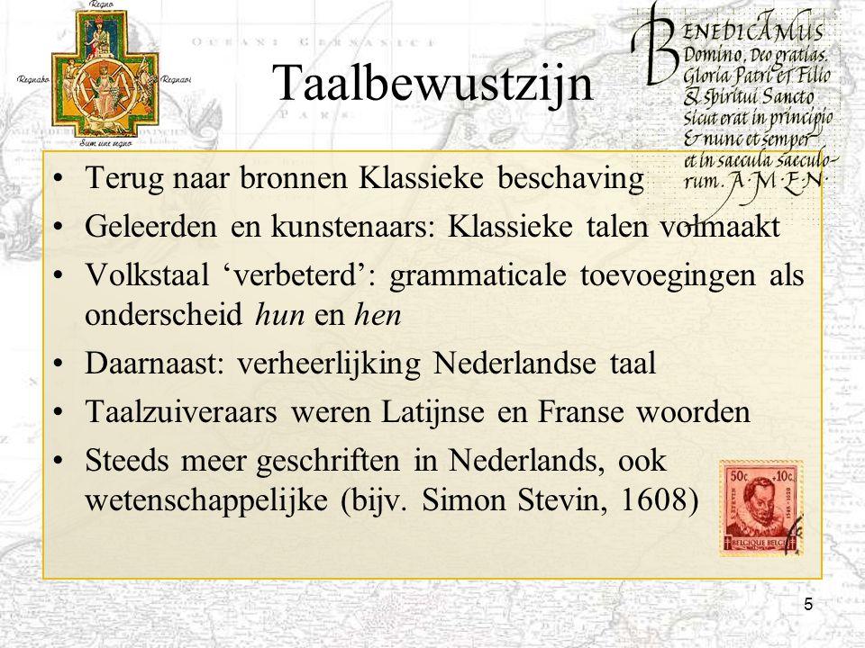 5 Taalbewustzijn Terug naar bronnen Klassieke beschaving Geleerden en kunstenaars: Klassieke talen volmaakt Volkstaal 'verbeterd': grammaticale toevoe