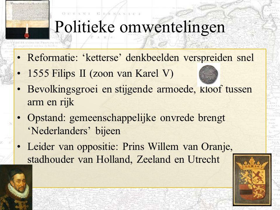 7 Politieke omwentelingen Reformatie: 'ketterse' denkbeelden verspreiden snel 1555 Filips II (zoon van Karel V) Bevolkingsgroei en stijgende armoede,