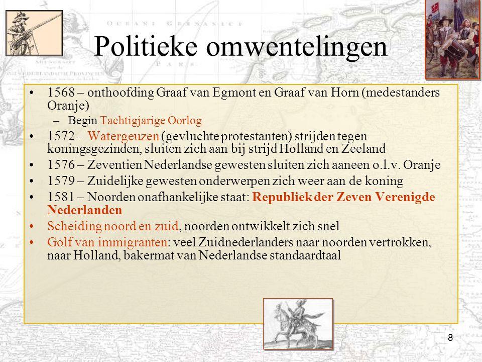 8 Politieke omwentelingen 1568 – onthoofding Graaf van Egmont en Graaf van Horn (medestanders Oranje) –Begin Tachtigjarige Oorlog 1572 – Watergeuzen (