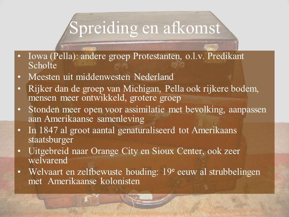 Spreiding en afkomst Iowa (Pella): andere groep Protestanten, o.l.v. Predikant Scholte Meesten uit middenwesten Nederland Rijker dan de groep van Mich