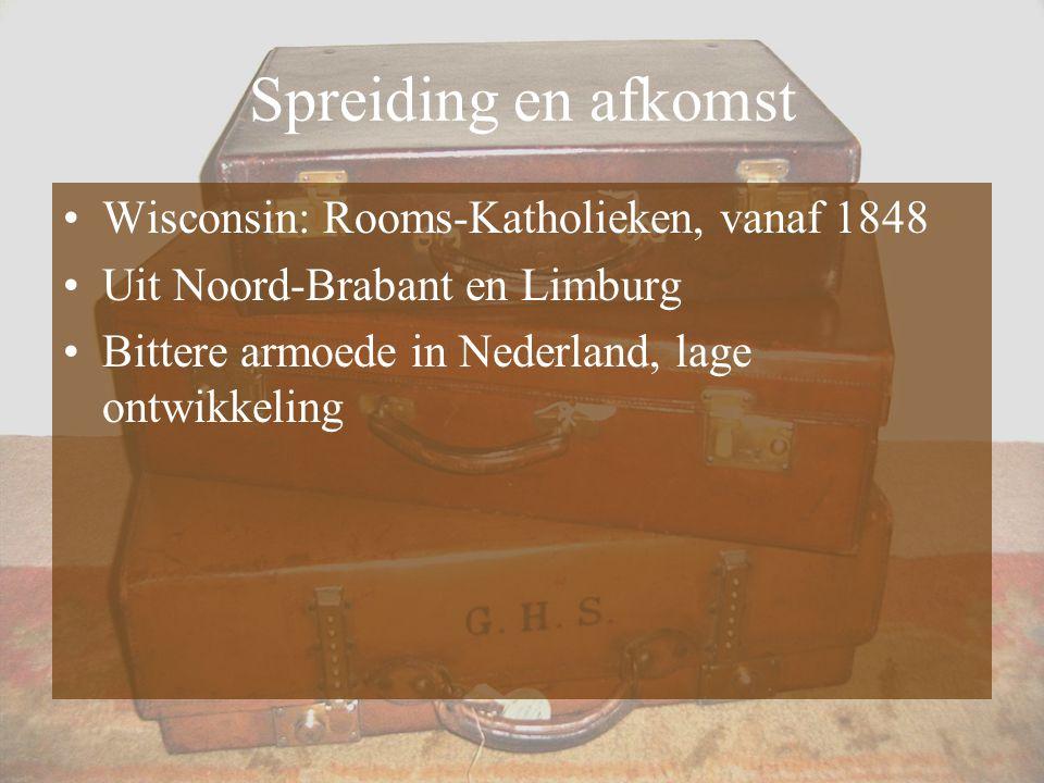 Spreiding en afkomst Wisconsin: Rooms-Katholieken, vanaf 1848 Uit Noord-Brabant en Limburg Bittere armoede in Nederland, lage ontwikkeling