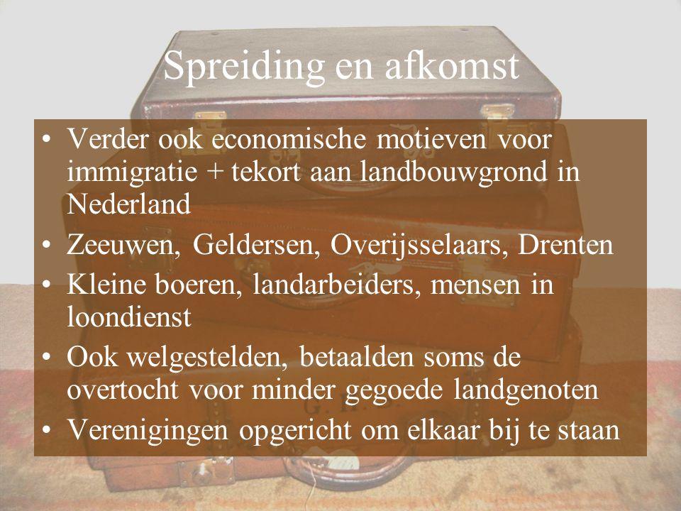 Spreiding en afkomst Verder ook economische motieven voor immigratie + tekort aan landbouwgrond in Nederland Zeeuwen, Geldersen, Overijsselaars, Drent