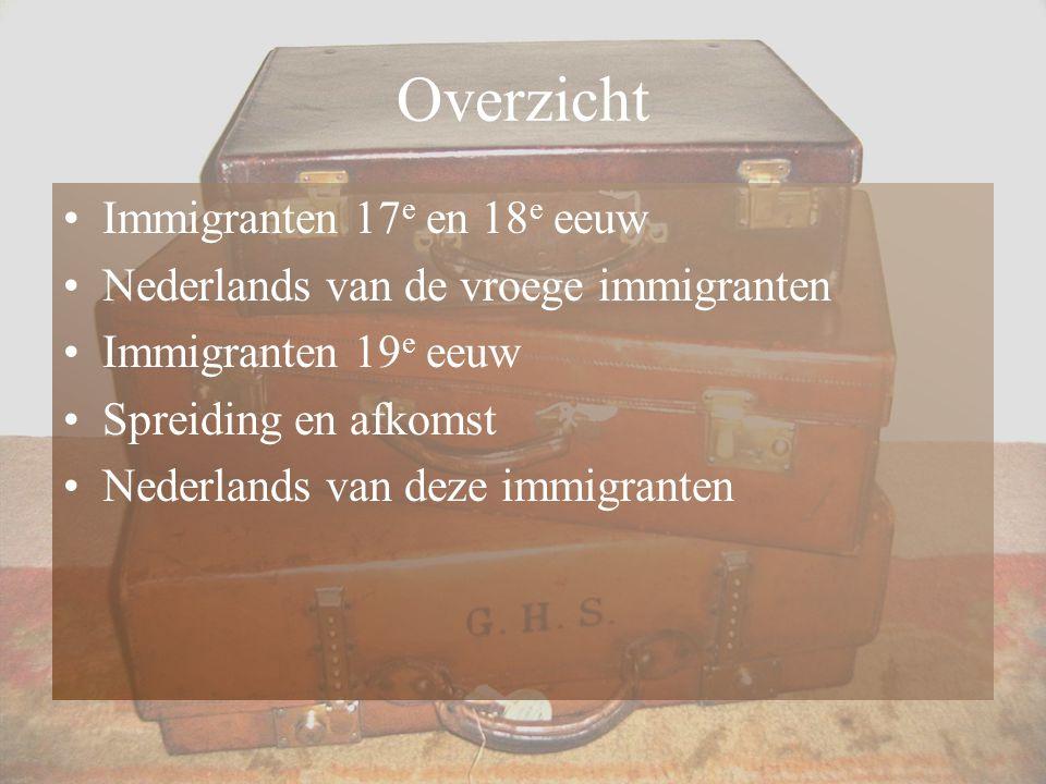 Overzicht Immigranten 17 e en 18 e eeuw Nederlands van de vroege immigranten Immigranten 19 e eeuw Spreiding en afkomst Nederlands van deze immigrante