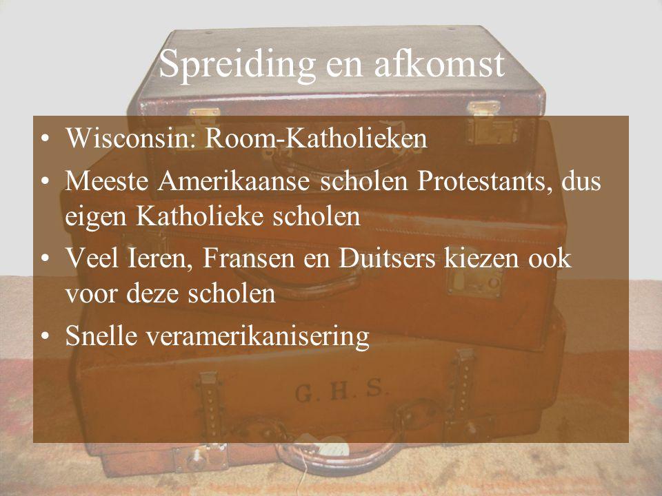 Spreiding en afkomst Wisconsin: Room-Katholieken Meeste Amerikaanse scholen Protestants, dus eigen Katholieke scholen Veel Ieren, Fransen en Duitsers