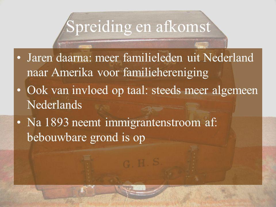 Spreiding en afkomst Jaren daarna: meer familieleden uit Nederland naar Amerika voor familiehereniging Ook van invloed op taal: steeds meer algemeen N