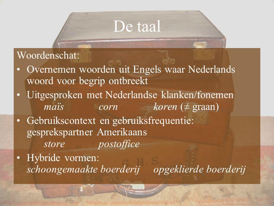 De taal Woordenschat: Overnemen woorden uit Engels waar Nederlands woord voor begrip ontbreekt Uitgesproken met Nederlandse klanken/fonemen maïscornko