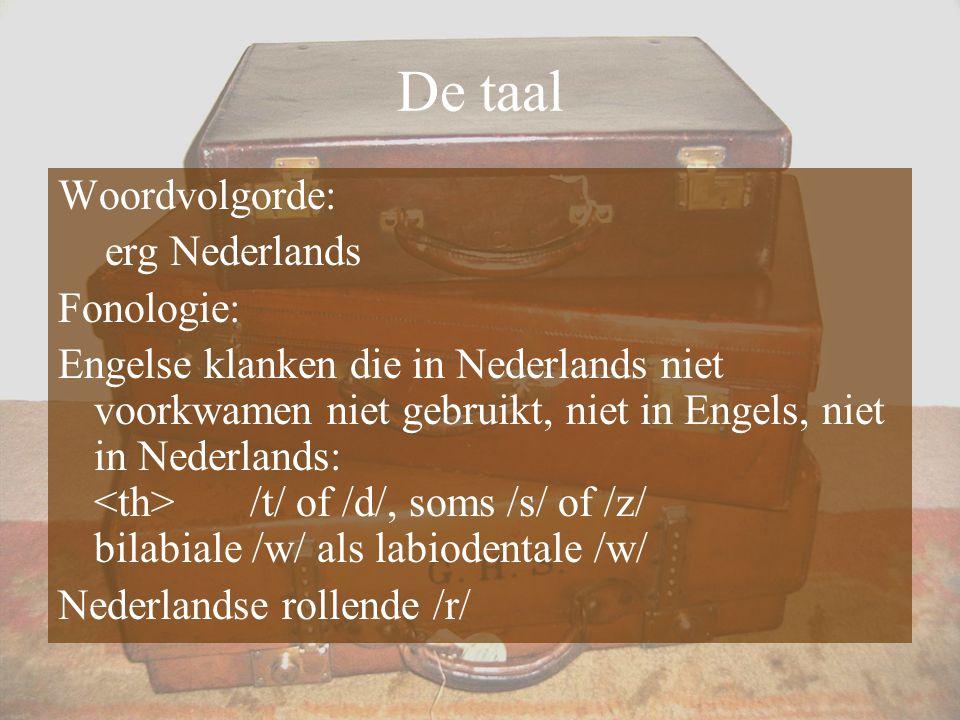 De taal Woordvolgorde: erg Nederlands Fonologie: Engelse klanken die in Nederlands niet voorkwamen niet gebruikt, niet in Engels, niet in Nederlands:
