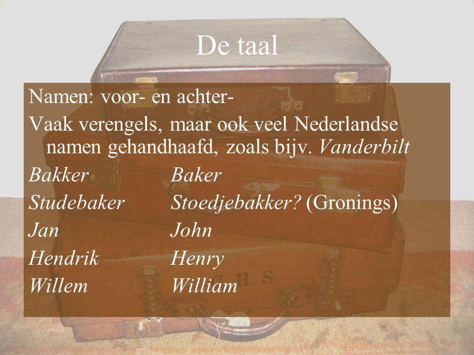 De taal Namen: voor- en achter- Vaak verengels, maar ook veel Nederlandse namen gehandhaafd, zoals bijv. Vanderbilt BakkerBaker StudebakerStoedjebakke