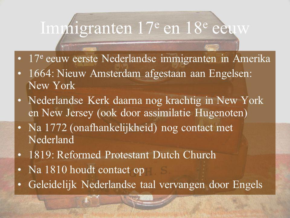 Immigranten 17 e en 18 e eeuw 17 e eeuw eerste Nederlandse immigranten in Amerika 1664: Nieuw Amsterdam afgestaan aan Engelsen: New York Nederlandse K