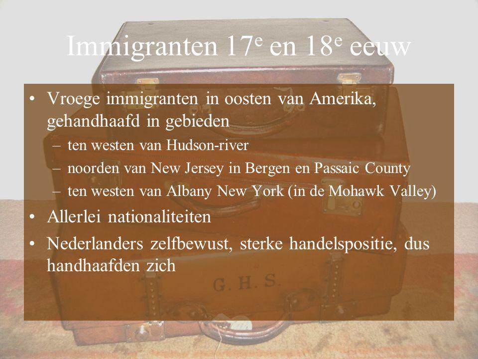 Immigranten 17 e en 18 e eeuw Vroege immigranten in oosten van Amerika, gehandhaafd in gebieden –ten westen van Hudson-river –noorden van New Jersey i