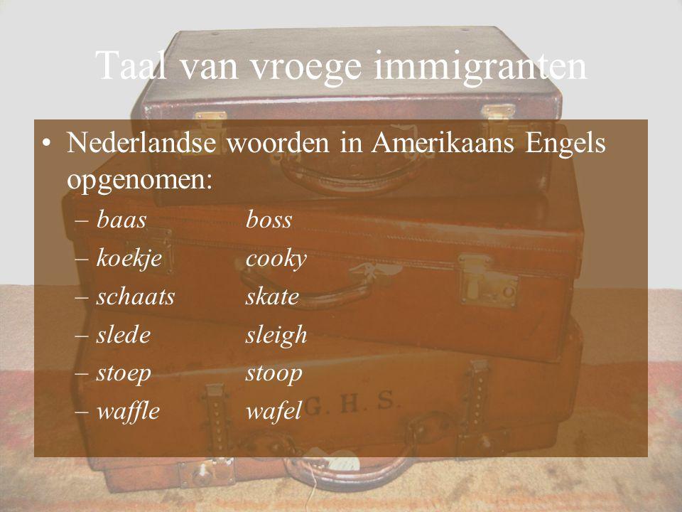 Taal van vroege immigranten Nederlandse woorden in Amerikaans Engels opgenomen: –baasboss –koekjecooky –schaatsskate –sledesleigh –stoepstoop –wafflew
