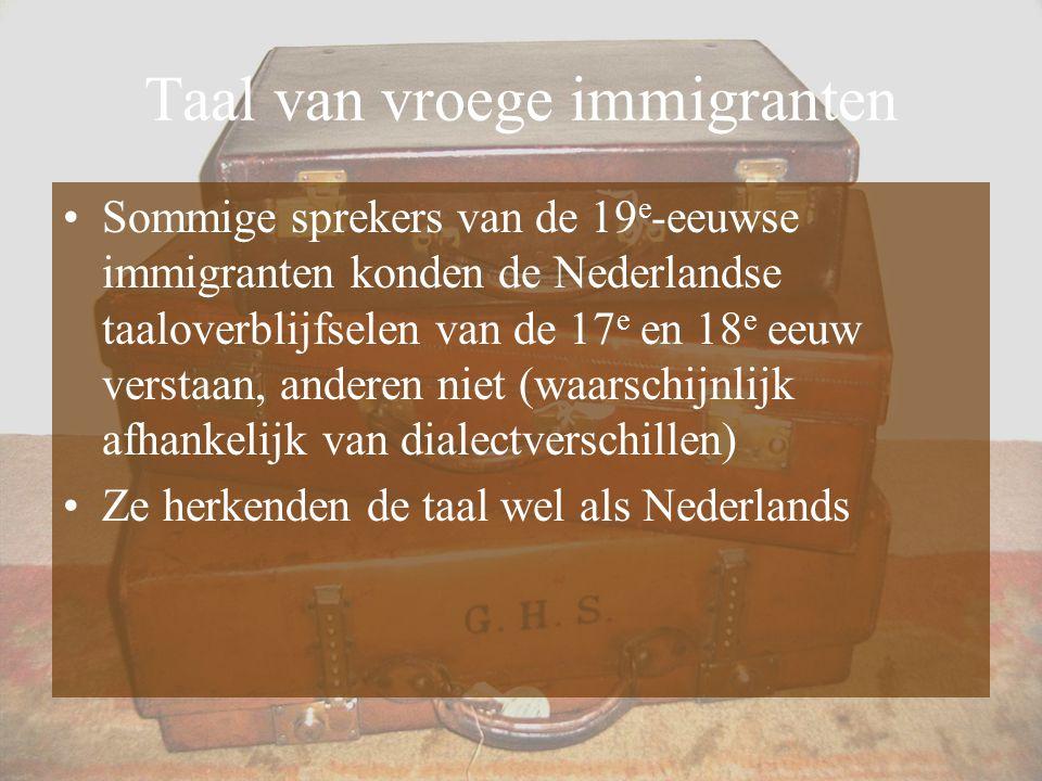 Taal van vroege immigranten Sommige sprekers van de 19 e -eeuwse immigranten konden de Nederlandse taaloverblijfselen van de 17 e en 18 e eeuw verstaa
