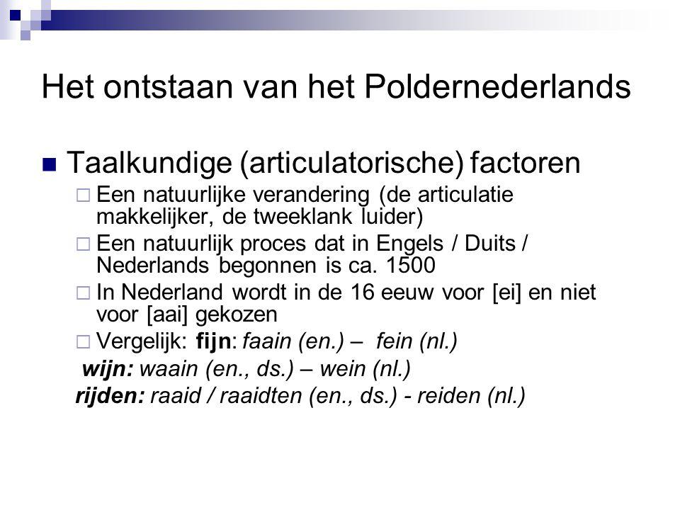 Het ontstaan van het Poldernederlands Taalkundige (articulatorische) factoren  Een natuurlijke verandering (de articulatie makkelijker, de tweeklank