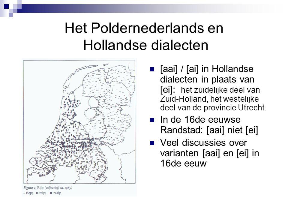 Het Poldernederlands en Hollandse dialecten [aai] / [ai] in Hollandse dialecten in plaats van [ei]: het zuidelijke deel van Zuid-Holland, het westelij