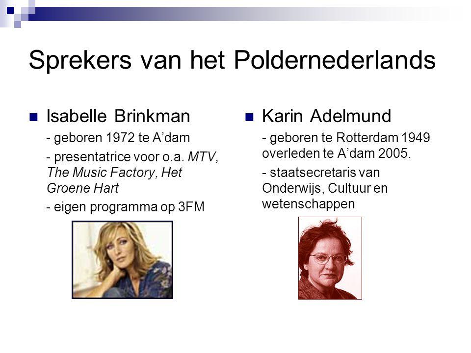Sprekers van het Poldernederlands Isabelle Brinkman - geboren 1972 te A'dam - presentatrice voor o.a. MTV, The Music Factory, Het Groene Hart - eigen