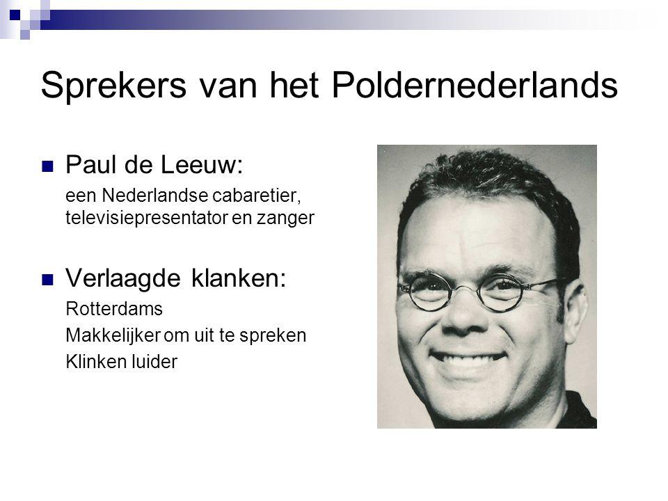 Sprekers van het Poldernederlands Paul de Leeuw: een Nederlandse cabaretier, televisiepresentator en zanger Verlaagde klanken: Rotterdams Makkelijker