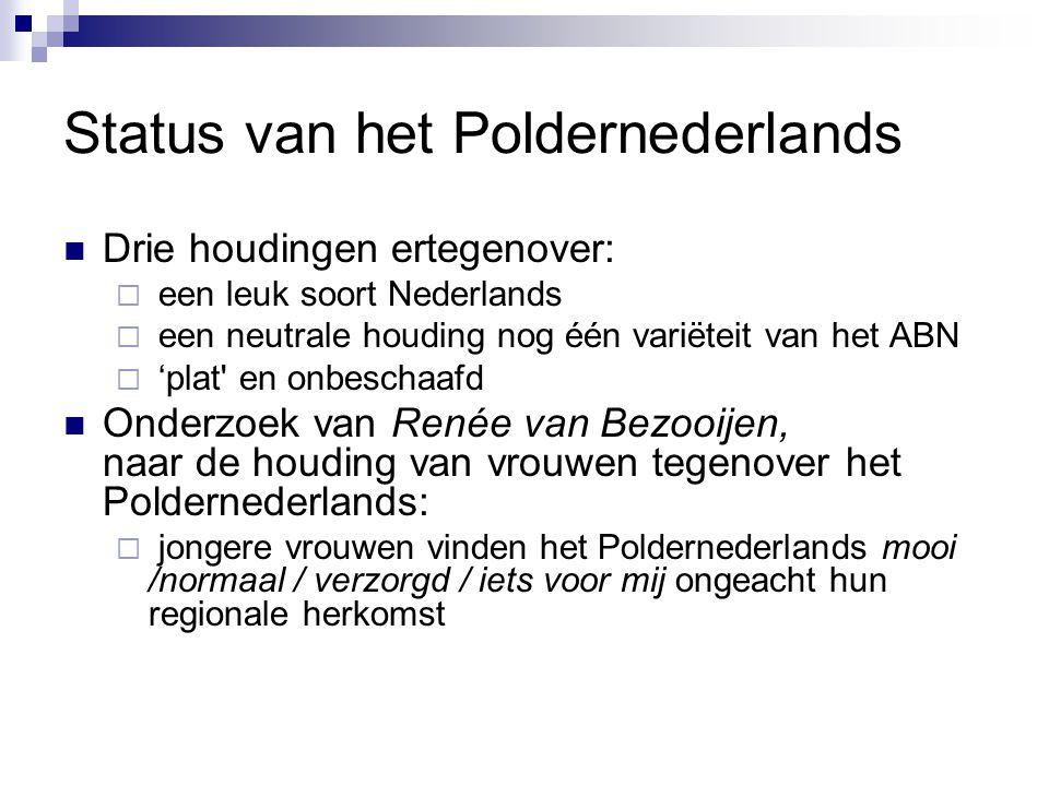 Status van het Poldernederlands Drie houdingen ertegenover:  een leuk soort Nederlands  een neutrale houding nog één variëteit van het ABN  'plat'