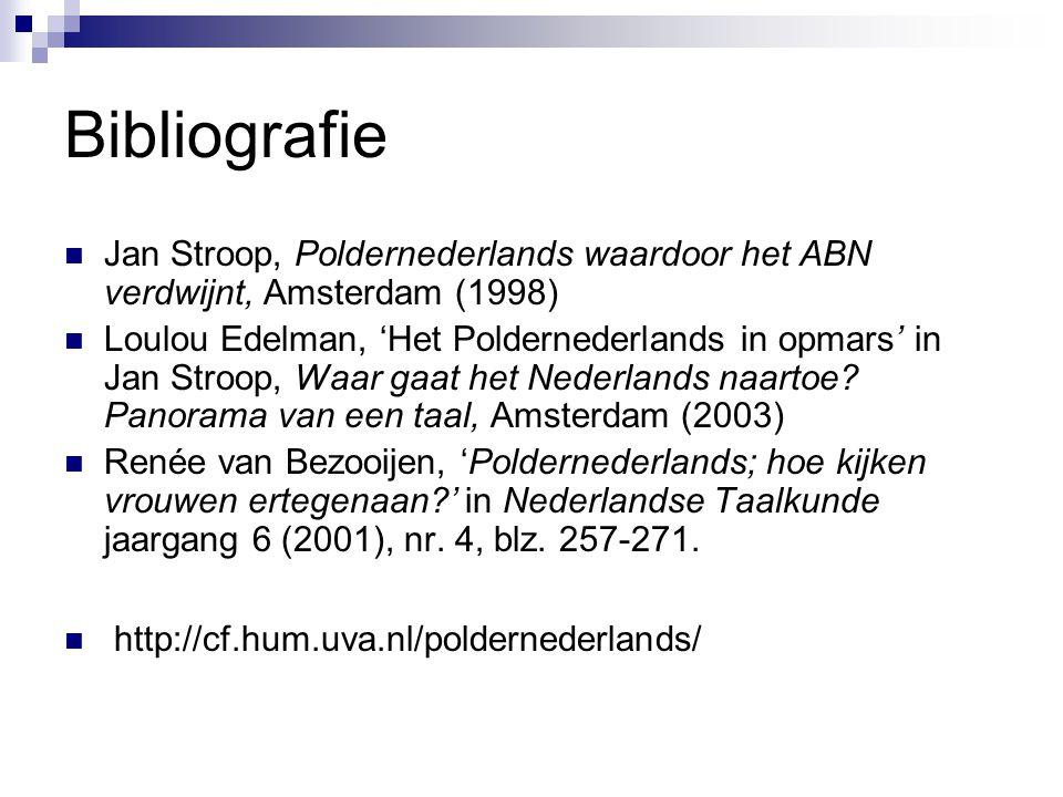 Bibliografie Jan Stroop, Poldernederlands waardoor het ABN verdwijnt, Amsterdam (1998) Loulou Edelman, 'Het Poldernederlands in opmars' in Jan Stroop,