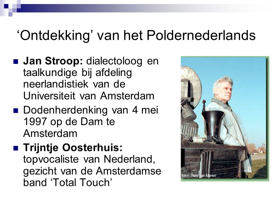 'Ontdekking' van het Poldernederlands Jan Stroop: dialectoloog en taalkundige bij afdeling neerlandistiek van de Universiteit van Amsterdam Dodenherde