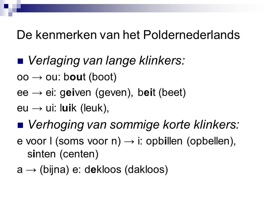 De kenmerken van het Poldernederlands I.ee > ei > aai (teken > teiken > keiken > kaaiken) II.