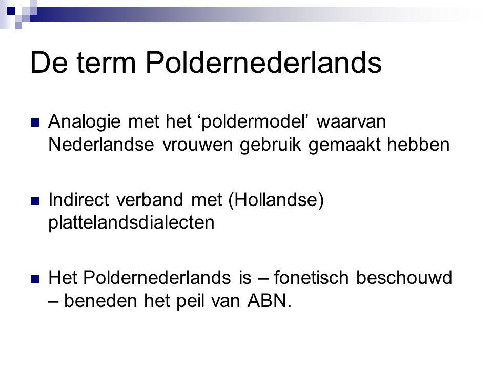 Het ontstaan van het Poldernederlands Taalkundige (articulatorische) factoren  Een natuurlijke verandering (de articulatie makkelijker, de tweeklank luider)  Een natuurlijk proces dat in Engels / Duits / Nederlands begonnen is ca.