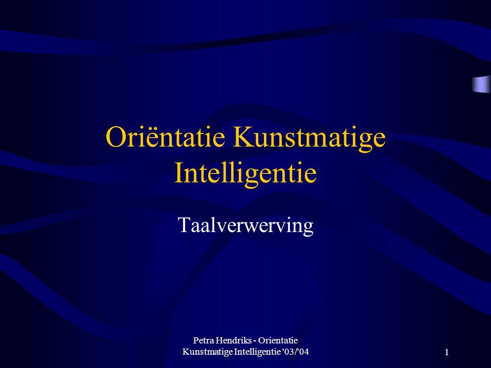 Petra Hendriks - Orientatie Kunstmatige Intelligentie 03/ 041 Oriëntatie Kunstmatige Intelligentie Taalverwerving