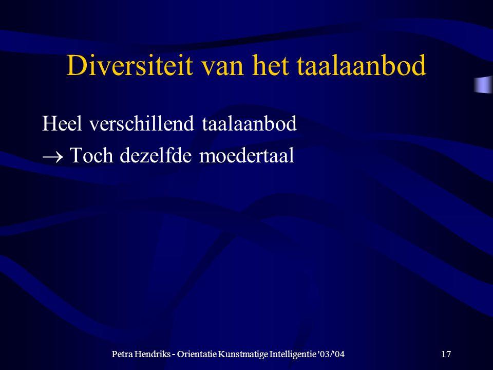 Petra Hendriks - Orientatie Kunstmatige Intelligentie 03/ 0417 Diversiteit van het taalaanbod Heel verschillend taalaanbod  Toch dezelfde moedertaal