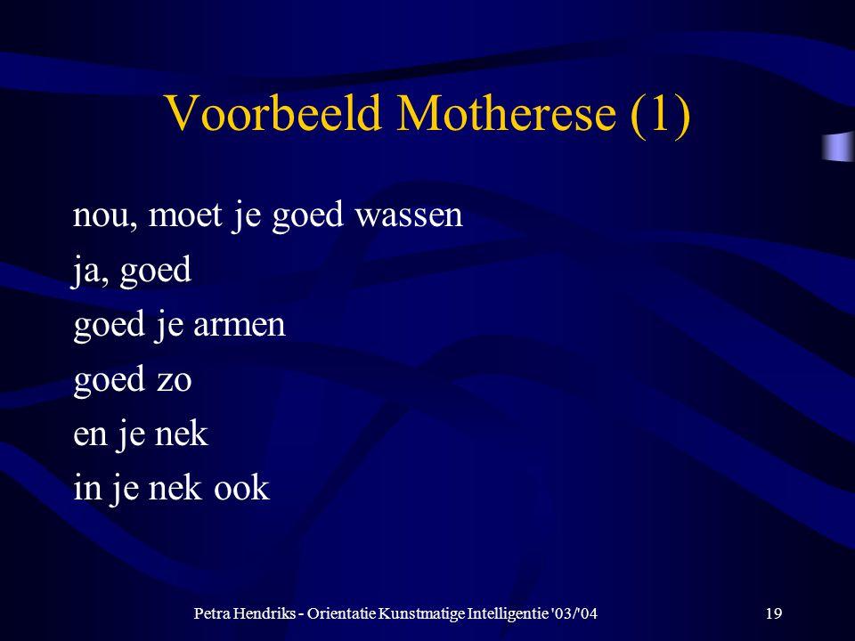 Petra Hendriks - Orientatie Kunstmatige Intelligentie 03/ 0419 Voorbeeld Motherese (1) nou, moet je goed wassen ja, goed goed je armen goed zo en je nek in je nek ook