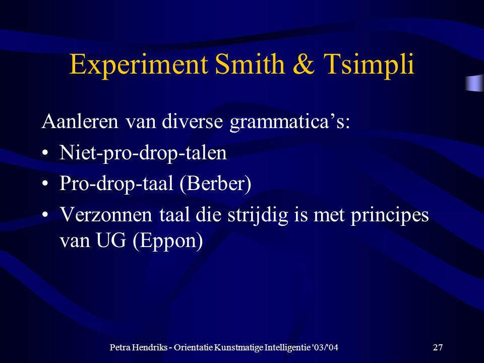 Petra Hendriks - Orientatie Kunstmatige Intelligentie 03/ 0427 Experiment Smith & Tsimpli Aanleren van diverse grammatica's: Niet-pro-drop-talen Pro-drop-taal (Berber) Verzonnen taal die strijdig is met principes van UG (Eppon)
