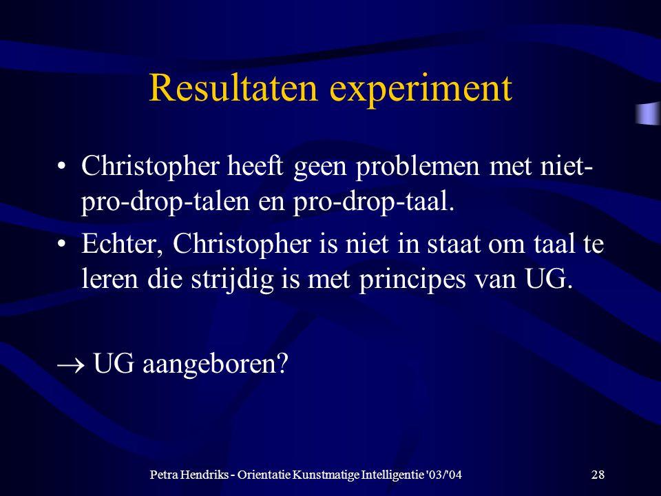 Petra Hendriks - Orientatie Kunstmatige Intelligentie 03/ 0428 Resultaten experiment Christopher heeft geen problemen met niet- pro-drop-talen en pro-drop-taal.