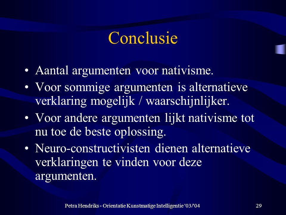 Petra Hendriks - Orientatie Kunstmatige Intelligentie 03/ 0429 Conclusie Aantal argumenten voor nativisme.