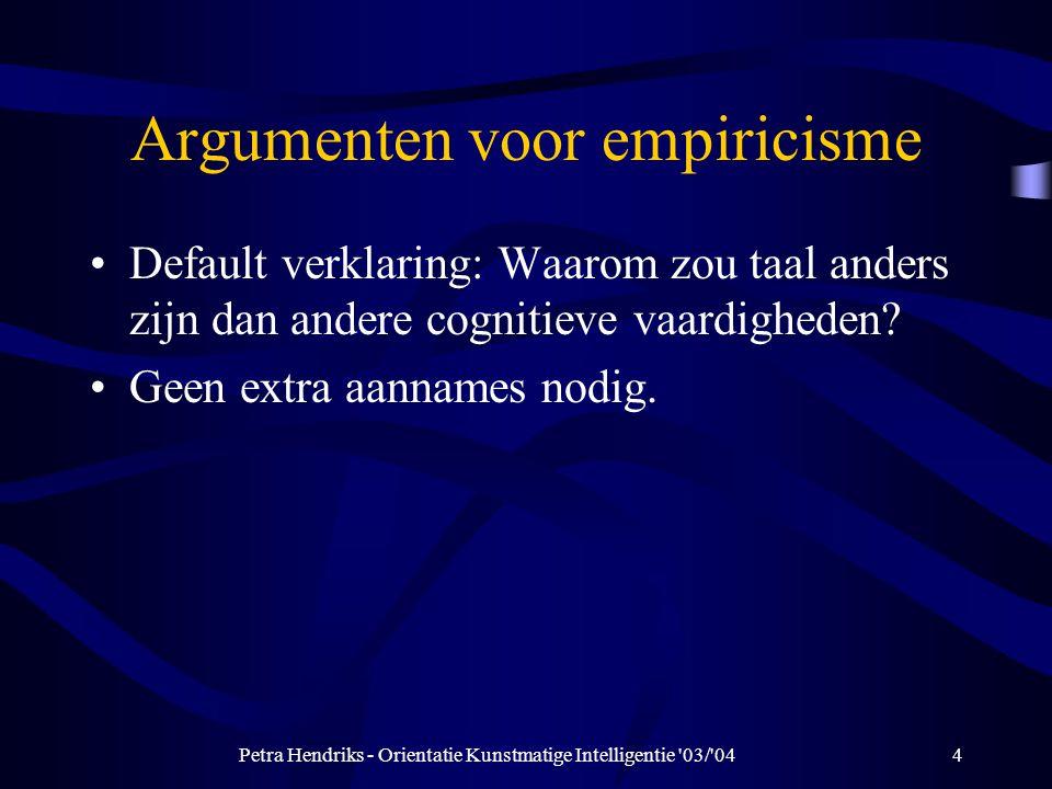 Petra Hendriks - Orientatie Kunstmatige Intelligentie 03/ 044 Argumenten voor empiricisme Default verklaring: Waarom zou taal anders zijn dan andere cognitieve vaardigheden.