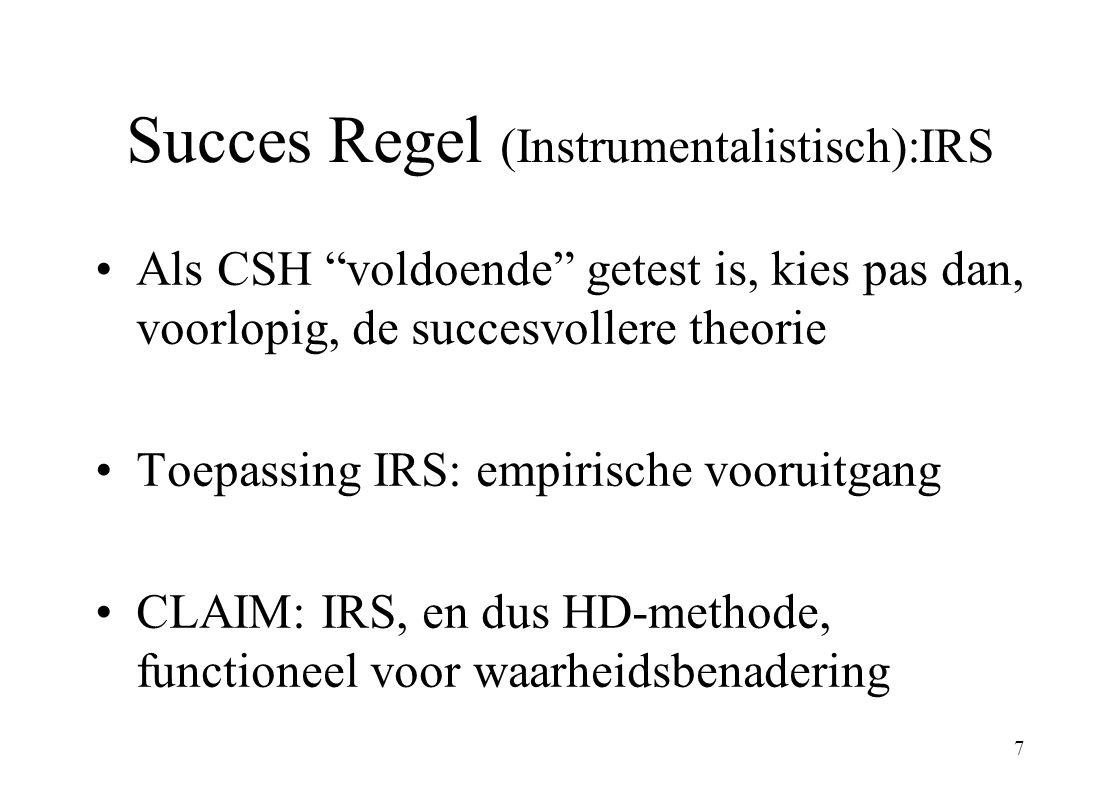 8 Algemeen Methodologische Principes 1) Falsifieerbaarheidsprincipe (= confirmeerbaar/toetsbaar) 2) Evaluatieprincipe (=> evaluatierapport ) ihb streven naar vermoedelijke falsificatie (= potentieel sterke confirmatie!) 3) Verbeterprincipe VP (=> empirische vooruitgang) –niet: eliminatie-principe EP (Popper?) –o.a.