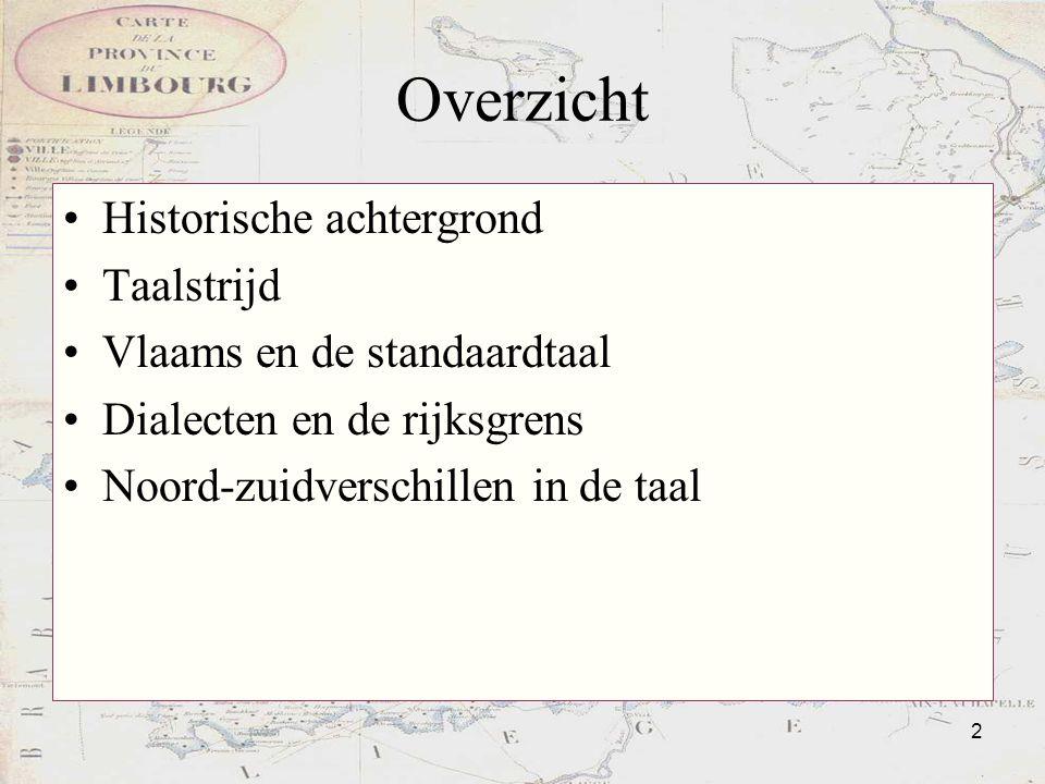 2 Overzicht Historische achtergrond Taalstrijd Vlaams en de standaardtaal Dialecten en de rijksgrens Noord-zuidverschillen in de taal