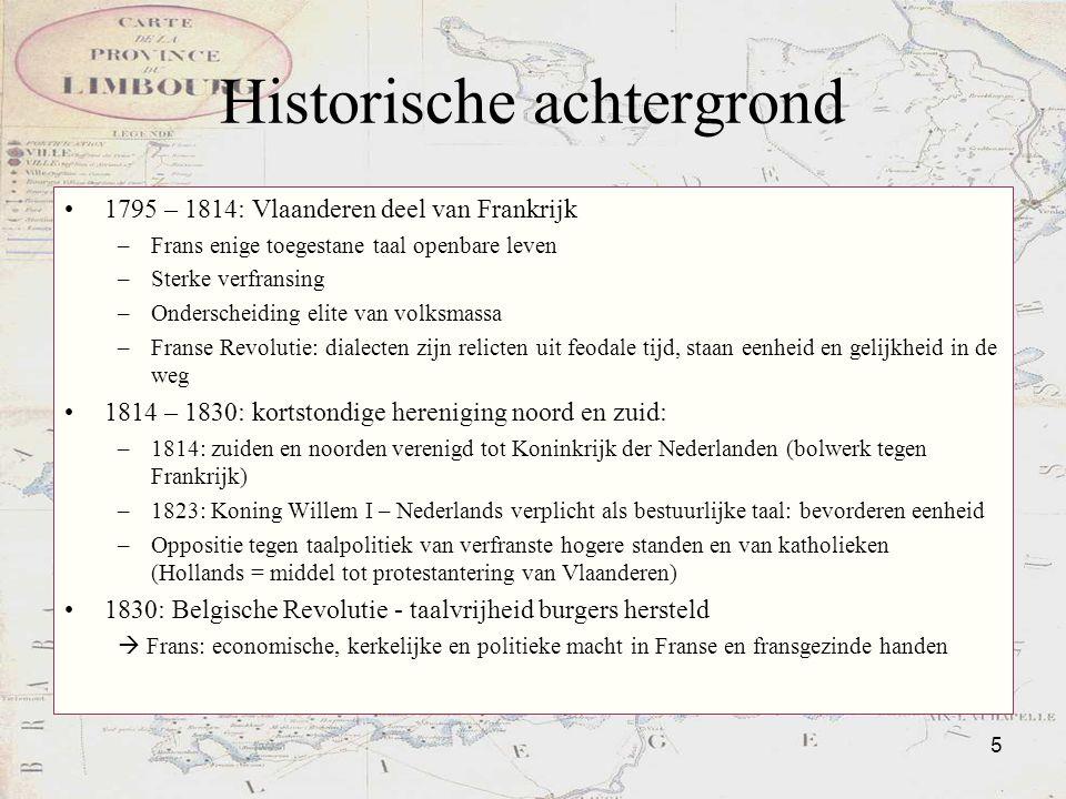 5 Historische achtergrond 1795 – 1814: Vlaanderen deel van Frankrijk –Frans enige toegestane taal openbare leven –Sterke verfransing –Onderscheiding e