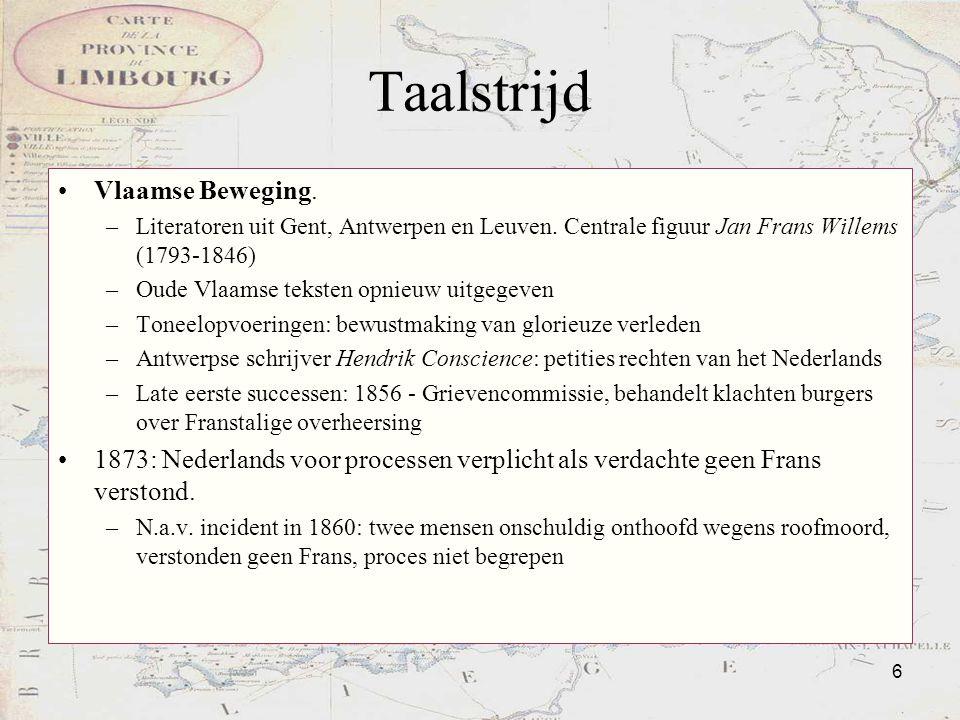 6 Taalstrijd Vlaamse Beweging. –Literatoren uit Gent, Antwerpen en Leuven. Centrale figuur Jan Frans Willems (1793-1846) –Oude Vlaamse teksten opnieuw