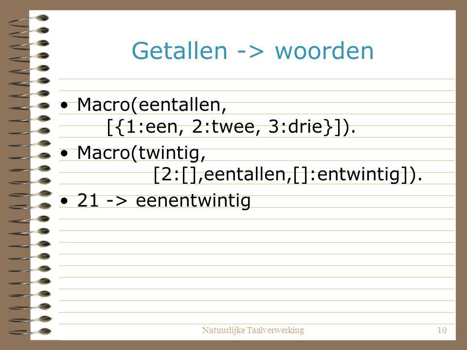 Natuurlijke Taalverwerking10 Getallen -> woorden Macro(eentallen, [{1:een, 2:twee, 3:drie}]).