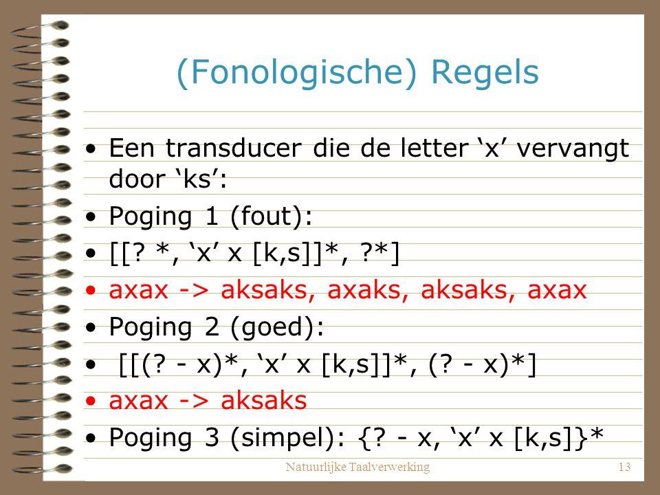 Natuurlijke Taalverwerking13 (Fonologische) Regels Een transducer die de letter 'x' vervangt door 'ks': Poging 1 (fout): [[.