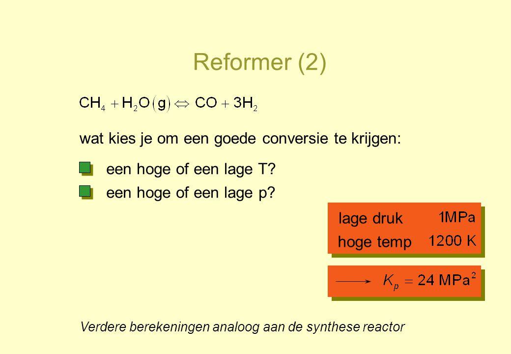 Reformer (2) wat kies je om een goede conversie te krijgen: een hoge of een lage T? een hoge of een lage p? lage druk hoge temp Verdere berekeningen a