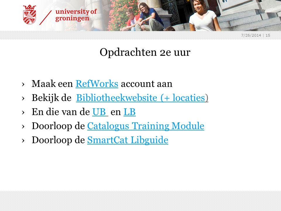 7/26/2014 | 15 Opdrachten 2e uur ›Maak een RefWorks account aanRefWorks ›Bekijk de Bibliotheekwebsite (+ locaties)Bibliotheekwebsite (+ locaties ›En d
