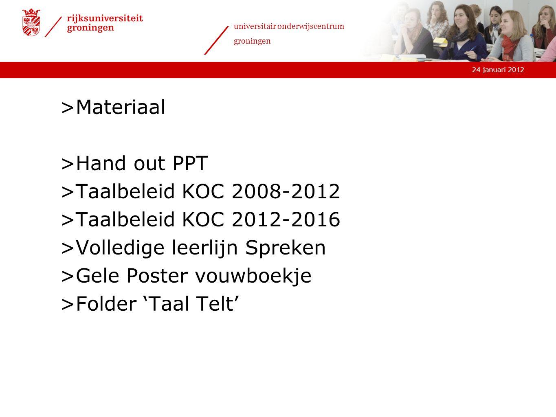 24 januari 2012 universitair onderwijscentrum groningen >Materiaal >Hand out PPT >Taalbeleid KOC 2008-2012 >Taalbeleid KOC 2012-2016 >Volledige leerlijn Spreken >Gele Poster vouwboekje >Folder 'Taal Telt'