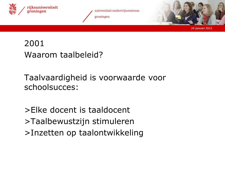 24 januari 2012 universitair onderwijscentrum groningen 2001 Waarom taalbeleid.