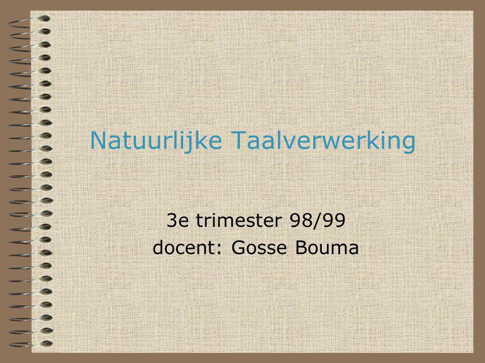 Natuurlijke Taalverwerking 3e trimester 98/99 docent: Gosse Bouma