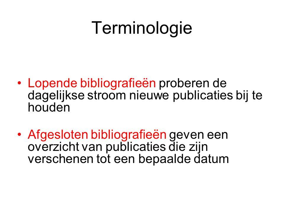 Terminologie Lopende bibliografieën proberen de dagelijkse stroom nieuwe publicaties bij te houden Afgesloten bibliografieën geven een overzicht van publicaties die zijn verschenen tot een bepaalde datum