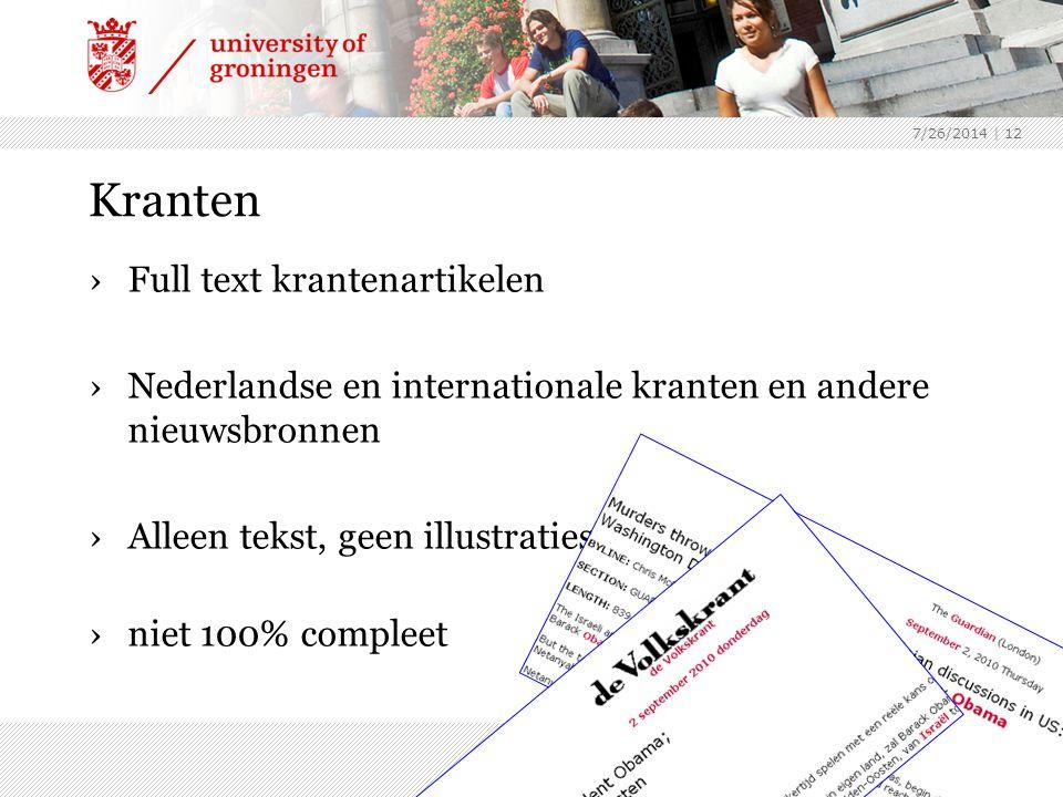 7/26/2014 | 12 Kranten ›Full text krantenartikelen ›Nederlandse en internationale kranten en andere nieuwsbronnen ›Alleen tekst, geen illustraties ›niet 100% compleet