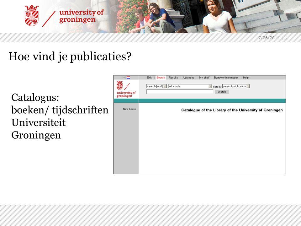 7/26/2014 | 4 Hoe vind je publicaties Catalogus: boeken/ tijdschriften Universiteit Groningen