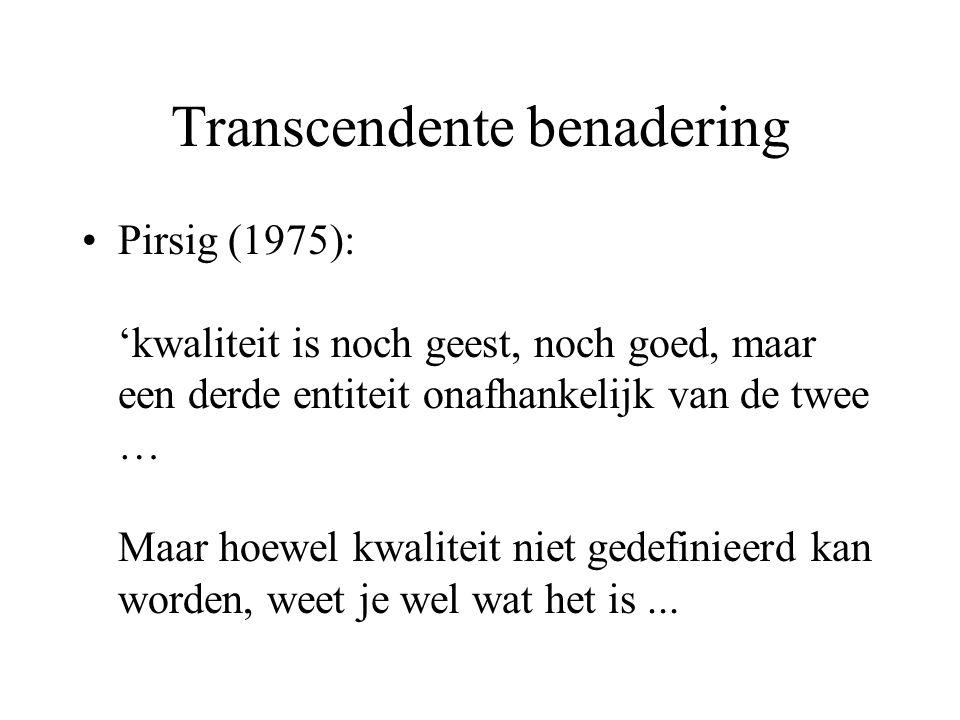 Transcendente benadering Pirsig (1975): 'kwaliteit is noch geest, noch goed, maar een derde entiteit onafhankelijk van de twee … Maar hoewel kwaliteit niet gedefinieerd kan worden, weet je wel wat het is...