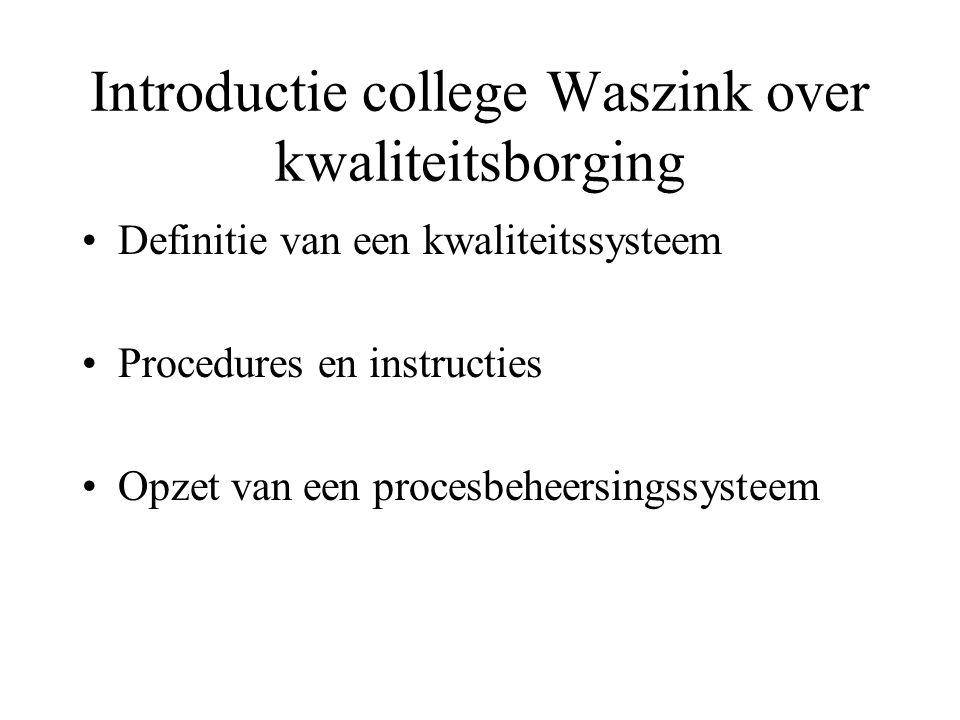 Introductie college Waszink over kwaliteitsborging Definitie van een kwaliteitssysteem Procedures en instructies Opzet van een procesbeheersingssystee